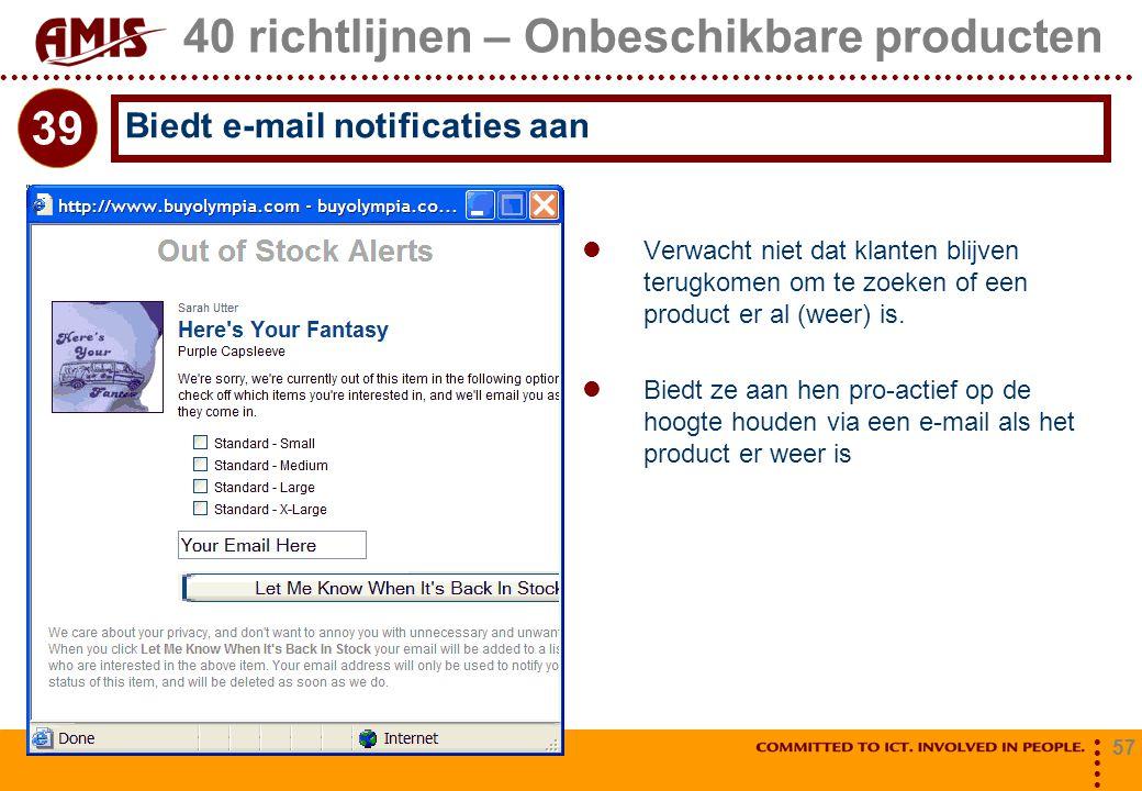 57 40 richtlijnen – Onbeschikbare producten Verwacht niet dat klanten blijven terugkomen om te zoeken of een product er al (weer) is. Biedt ze aan hen