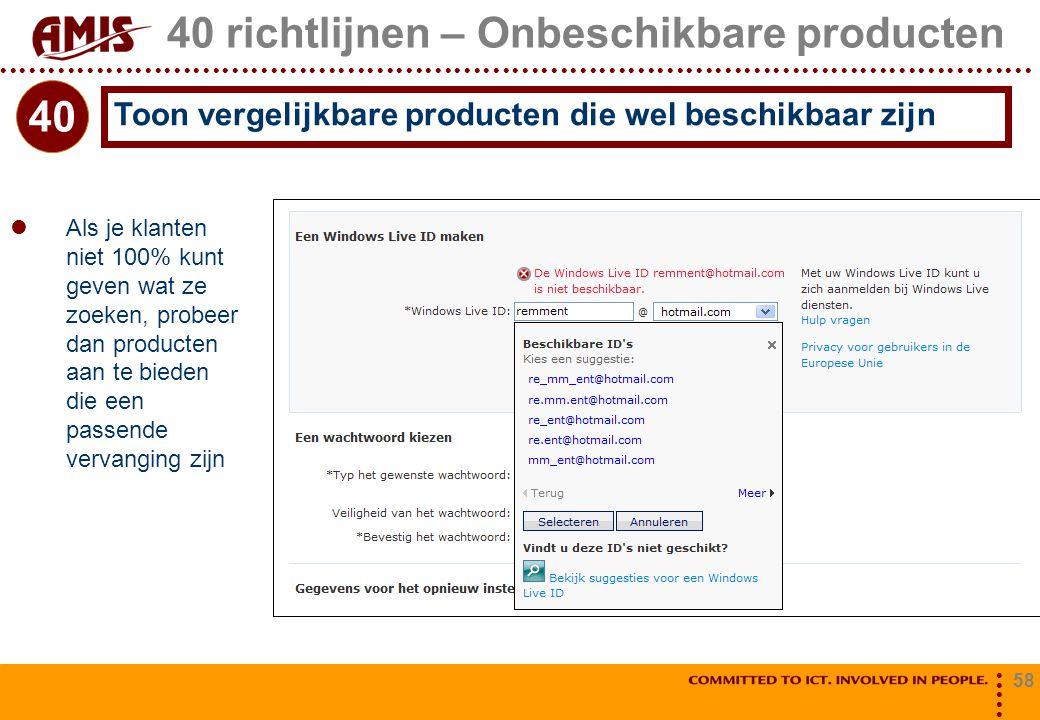 58 40 richtlijnen – Onbeschikbare producten Als je klanten niet 100% kunt geven wat ze zoeken, probeer dan producten aan te bieden die een passende ve