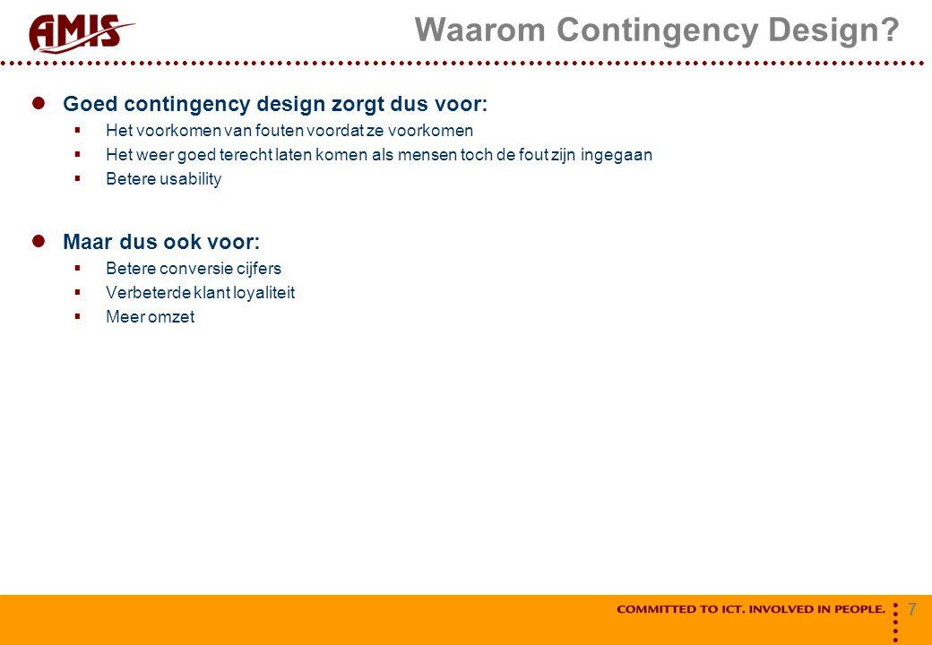 7 Waarom Contingency Design? Goed contingency design zorgt dus voor:  Het voorkomen van fouten voordat ze voorkomen  Het weer goed terecht laten kom