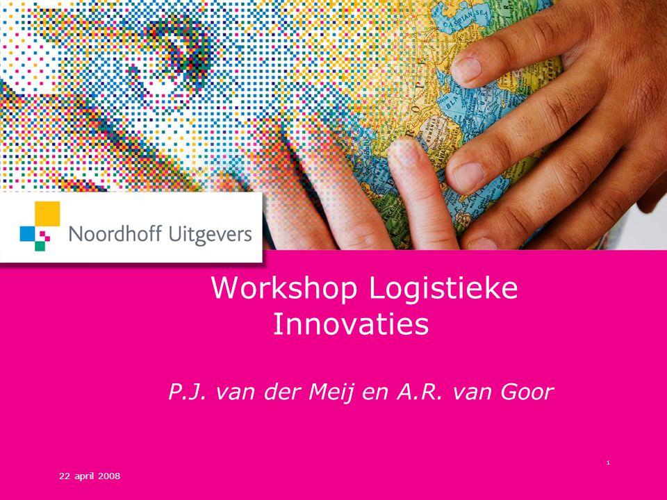 22 april 2008 1 Workshop Logistieke Innovaties P.J. van der Meij en A.R. van Goor