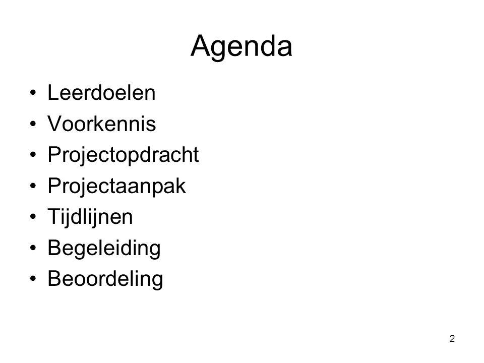2 Agenda Leerdoelen Voorkennis Projectopdracht Projectaanpak Tijdlijnen Begeleiding Beoordeling
