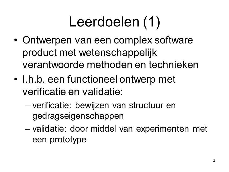 3 Leerdoelen (1) Ontwerpen van een complex software product met wetenschappelijk verantwoorde methoden en technieken I.h.b. een functioneel ontwerp me