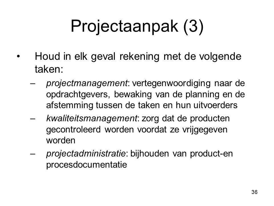 36 Projectaanpak (3) Houd in elk geval rekening met de volgende taken: –projectmanagement: vertegenwoordiging naar de opdrachtgevers, bewaking van de