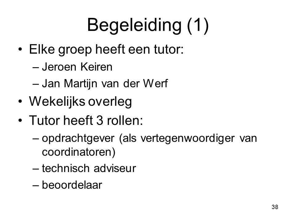 38 Begeleiding (1) Elke groep heeft een tutor: –Jeroen Keiren –Jan Martijn van der Werf Wekelijks overleg Tutor heeft 3 rollen: –opdrachtgever (als ve