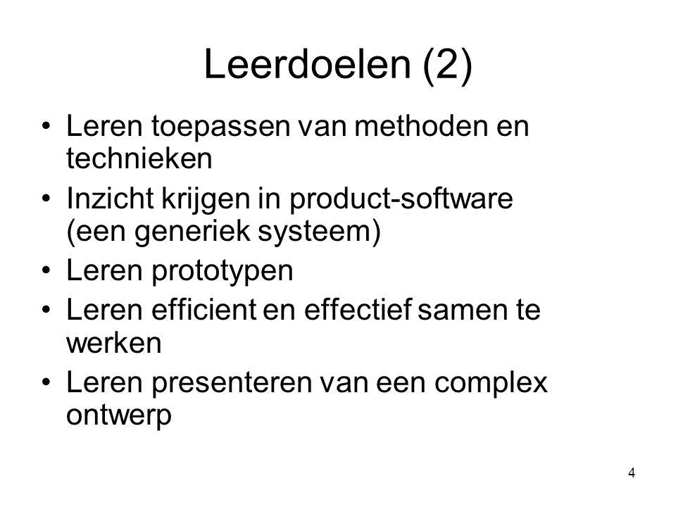 4 Leerdoelen (2) Leren toepassen van methoden en technieken Inzicht krijgen in product-software (een generiek systeem) Leren prototypen Leren efficien