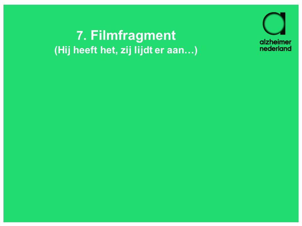 7. Filmfragment (Hij heeft het, zij lijdt er aan…)