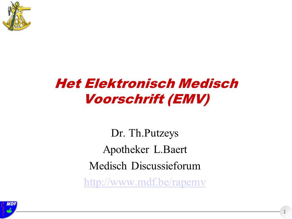 1 Het Elektronisch Medisch Voorschrift (EMV) Dr. Th.Putzeys Apotheker L.Baert Medisch Discussieforum http://www.mdf.be/rapemv