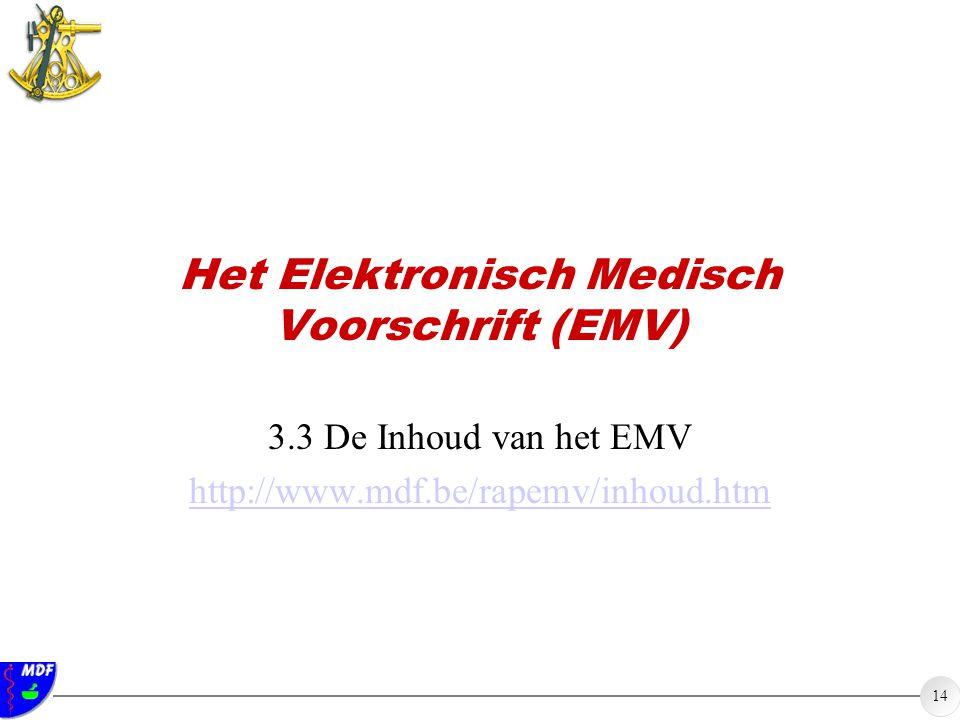 14 Het Elektronisch Medisch Voorschrift (EMV) 3.3 De Inhoud van het EMV http://www.mdf.be/rapemv/inhoud.htm
