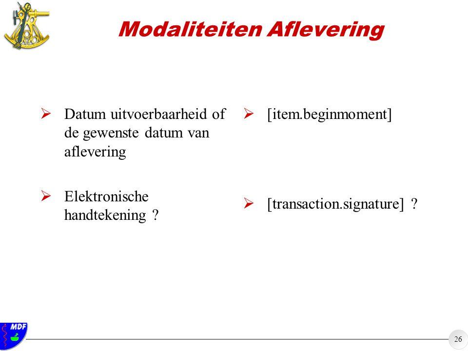26 Modaliteiten Aflevering  Datum uitvoerbaarheid of de gewenste datum van aflevering  Elektronische handtekening ?  [item.beginmoment]  [transact