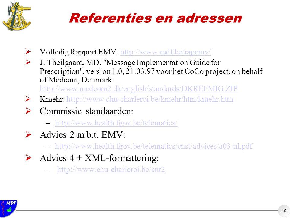 40 Referenties en adressen  Volledig Rapport EMV: http://www.mdf.be/rapemv/http://www.mdf.be/rapemv/  J.