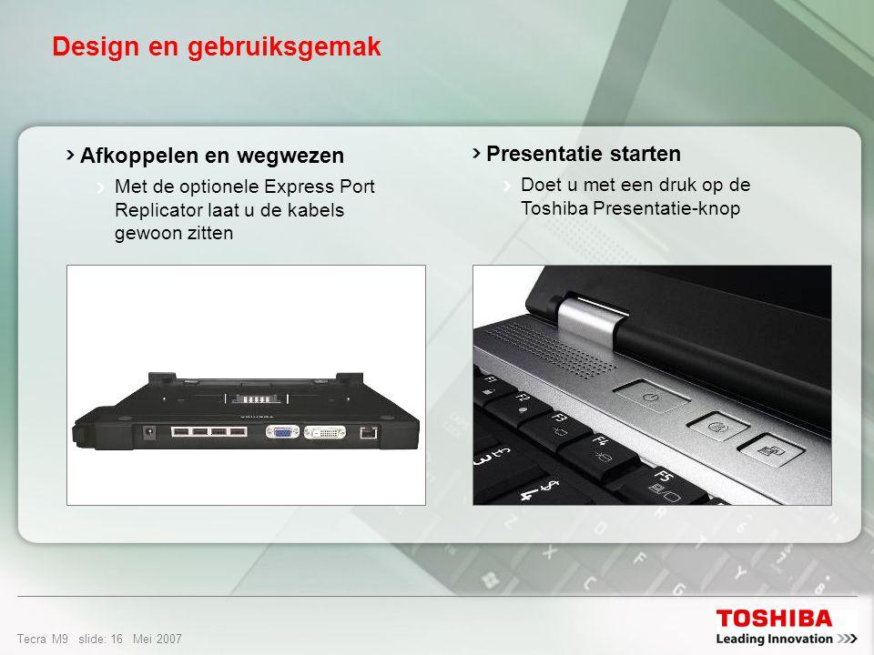 Tecra M9 slide: 15 Mei 2007 Design en gebruiksgemak Dunne, lichte notebook slechts 2,4 kg magnesium behuizing 14,1