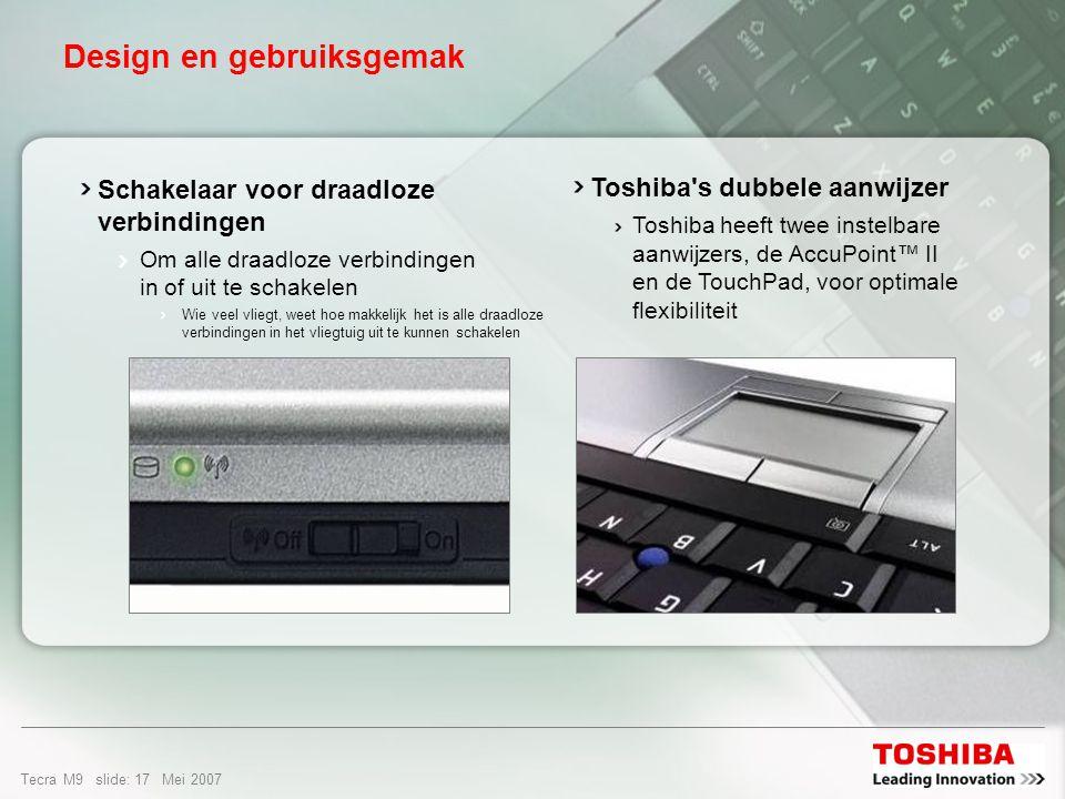 Tecra M9 slide: 16 Mei 2007 Design en gebruiksgemak Afkoppelen en wegwezen Met de optionele Express Port Replicator laat u de kabels gewoon zitten Presentatie starten Doet u met een druk op de Toshiba Presentatie-knop