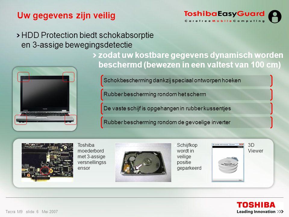 Tecra M9 slide: 5 Mei 2007 De Tecra M9 biedt nieuwe en verbeterde Toshiba EasyGuard-technologie: De betere methode voor geavanceerde gegevensbeveiliging, robuuste systeembeveiliging, eenvoudige verbindingsmogelijkheden en vereenvoudigd beheer.