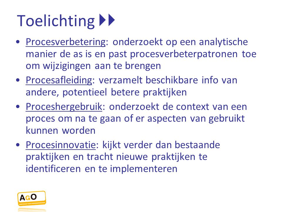 Toelichting  Procesverbetering: onderzoekt op een analytische manier de as is en past procesverbeterpatronen toe om wijzigingen aan te brengen Proce