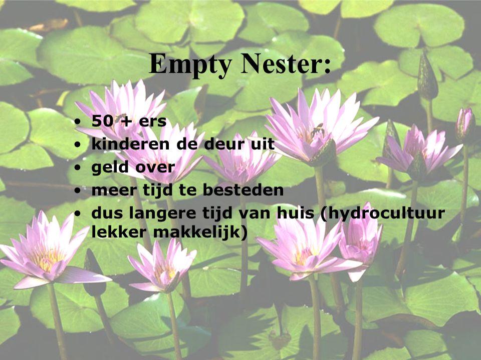 Empty Nester: 50 + ers kinderen de deur uit geld over meer tijd te besteden dus langere tijd van huis (hydrocultuur lekker makkelijk)