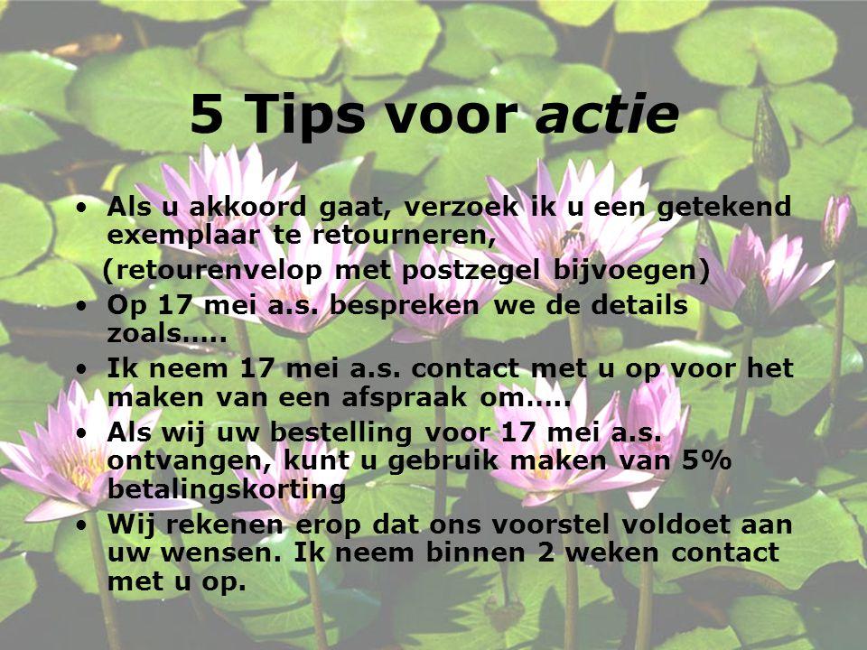 5 Tips voor actie Als u akkoord gaat, verzoek ik u een getekend exemplaar te retourneren, (retourenvelop met postzegel bijvoegen) Op 17 mei a.s.