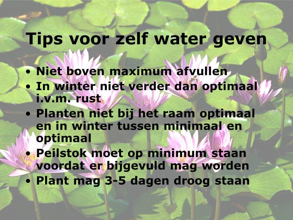 Tips voor zelf water geven Niet boven maximum afvullen In winter niet verder dan optimaal i.v.m.