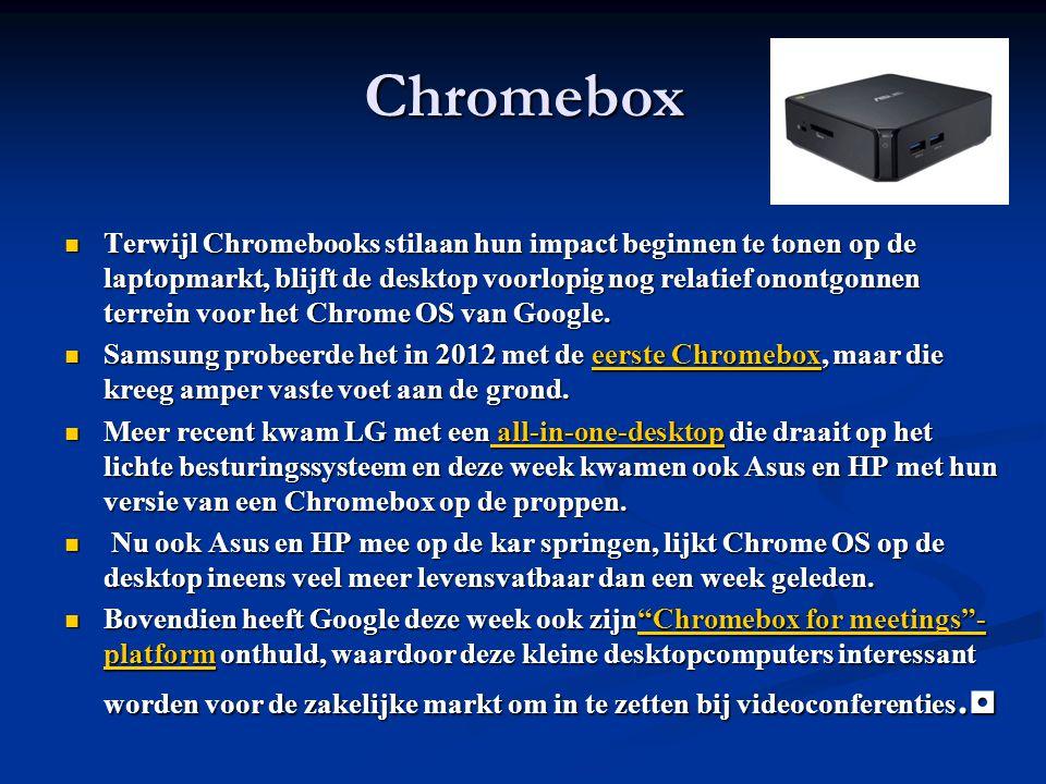 Chromebox Terwijl Chromebooks stilaan hun impact beginnen te tonen op de laptopmarkt, blijft de desktop voorlopig nog relatief onontgonnen terrein voor het Chrome OS van Google.