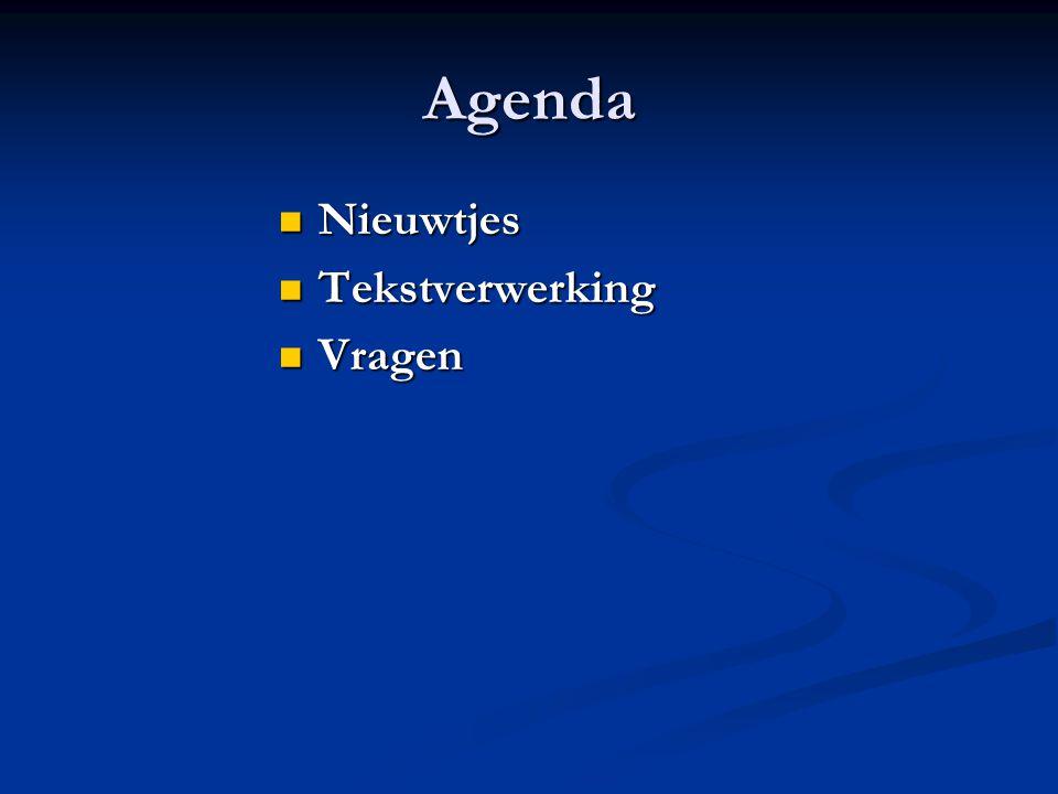 Agenda Nieuwtjes Nieuwtjes Tekstverwerking Tekstverwerking Vragen Vragen