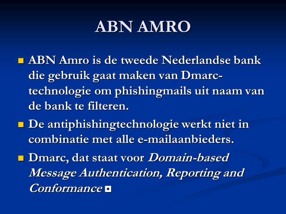 ABN AMRO ABN Amro is de tweede Nederlandse bank die gebruik gaat maken van Dmarc- technologie om phishingmails uit naam van de bank te filteren.