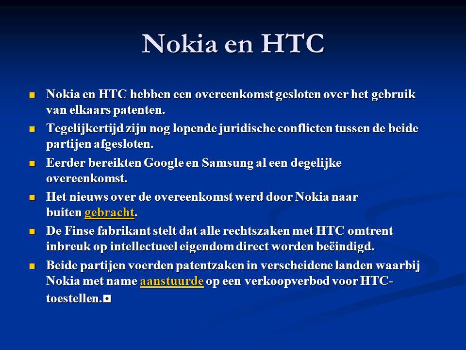 Nokia en HTC Nokia en HTC hebben een overeenkomst gesloten over het gebruik van elkaars patenten.