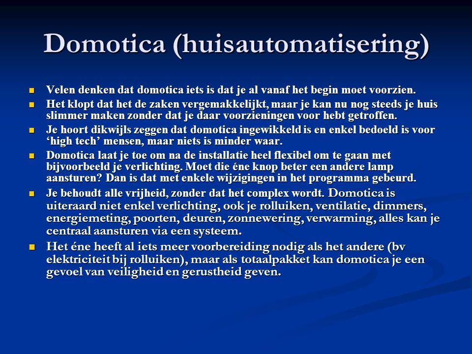 Domotica (huisautomatisering) Velen denken dat domotica iets is dat je al vanaf het begin moet voorzien.