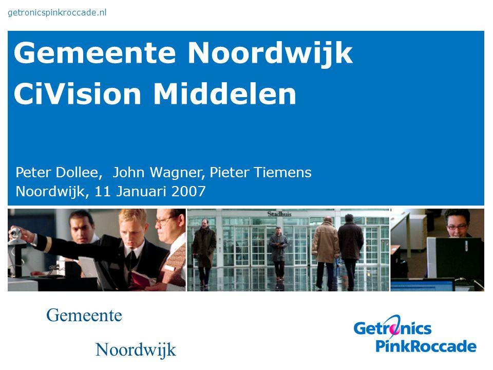 Gemeente Noordwijk CiVision Middelen Peter Dollee, John Wagner, Pieter Tiemens Noordwijk, 11 Januari 2007 getronicspinkroccade.nl Gemeente Noordwijk