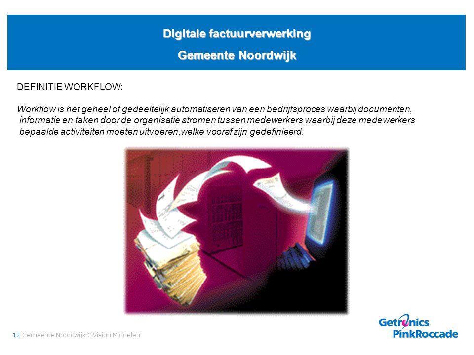 12Gemeente Noordwijk CiVision Middelen Digitale factuurverwerking Gemeente Noordwijk DEFINITIE WORKFLOW: Workflow is het geheel of gedeeltelijk automa