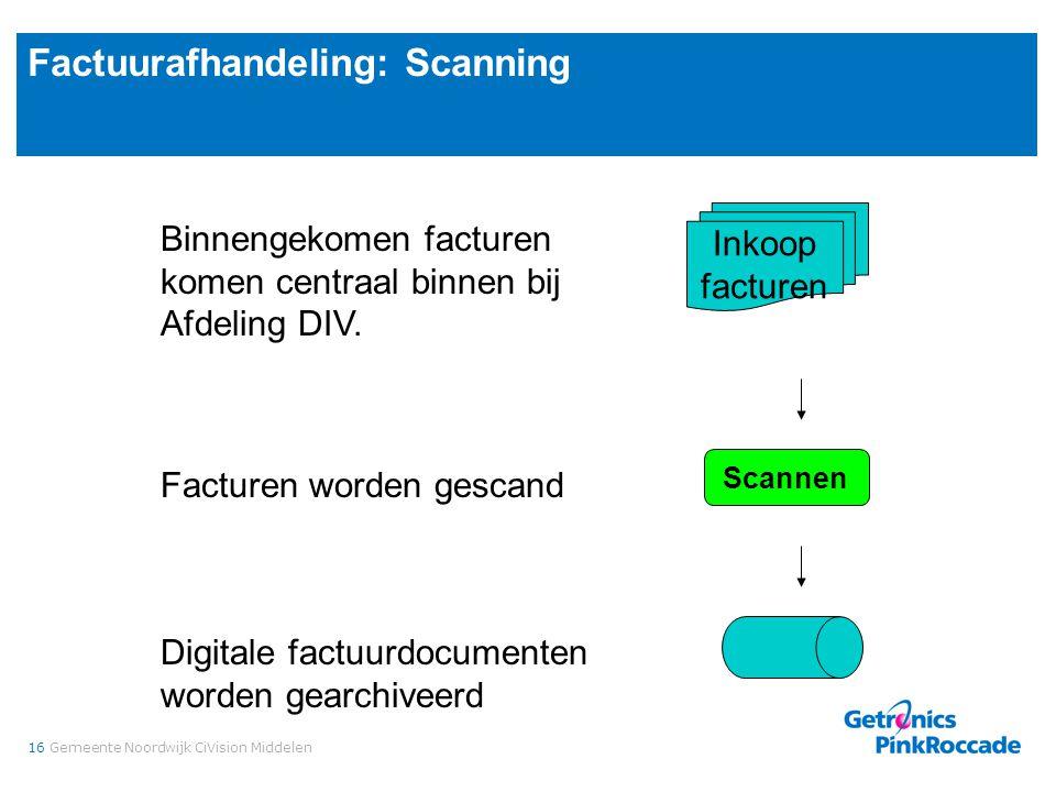 16Gemeente Noordwijk CiVision Middelen Factuurafhandeling: Scanning Scannen Facturen worden gescand Inkoop facturen Binnengekomen facturen komen centr