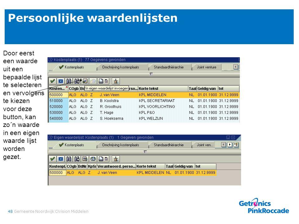 48Gemeente Noordwijk CiVision Middelen Persoonlijke waardenlijsten Door eerst een waarde uit een bepaalde lijst te selecteren en vervolgens te kiezen