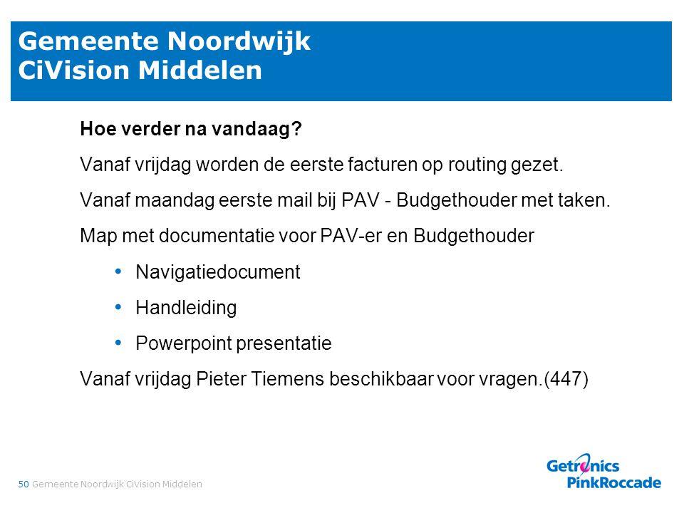 50Gemeente Noordwijk CiVision Middelen Hoe verder na vandaag? Vanaf vrijdag worden de eerste facturen op routing gezet. Vanaf maandag eerste mail bij