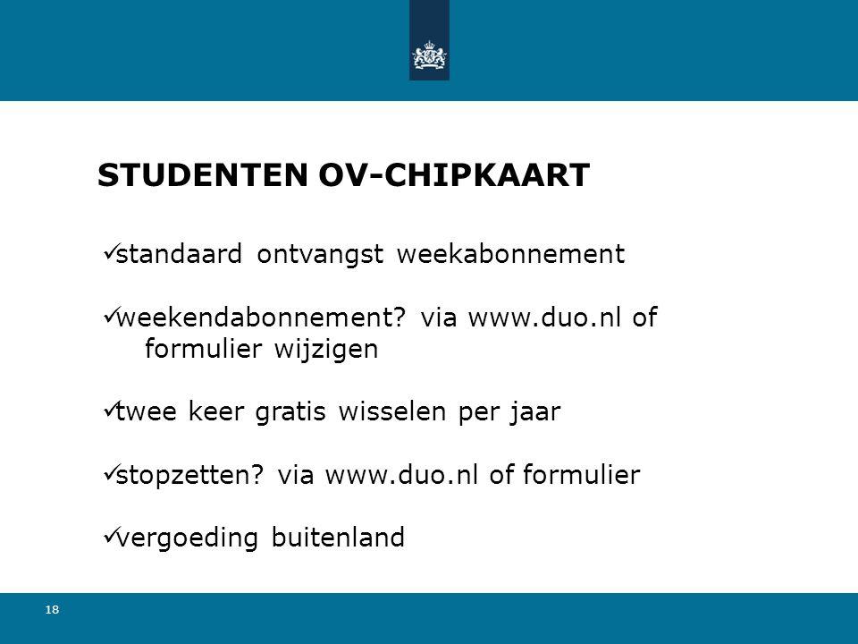 18 standaard ontvangst weekabonnement weekendabonnement? via www.duo.nl of formulier wijzigen twee keer gratis wisselen per jaar stopzetten? via www.d