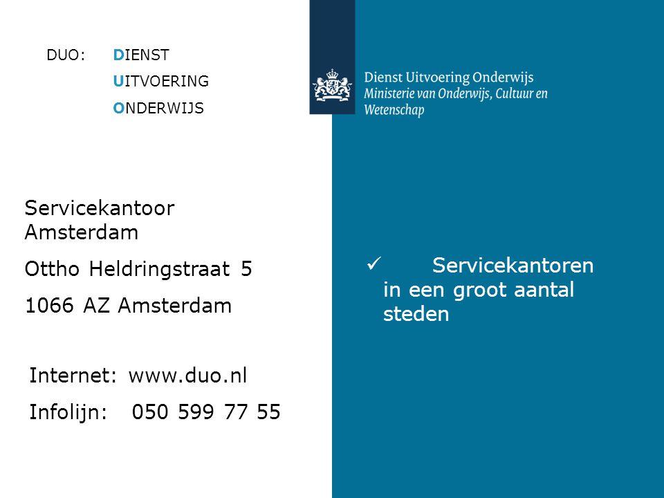 Servicekantoren in een groot aantal steden DUO:DIENST UITVOERING ONDERWIJS Servicekantoor Amsterdam Ottho Heldringstraat 5 1066 AZ Amsterdam Internet: