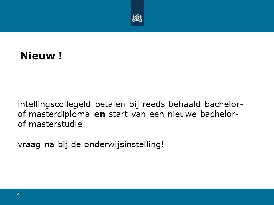 27 Nieuw ! intellingscollegeld betalen bij reeds behaald bachelor- of masterdiploma en start van een nieuwe bachelor- of masterstudie: vraag na bij de