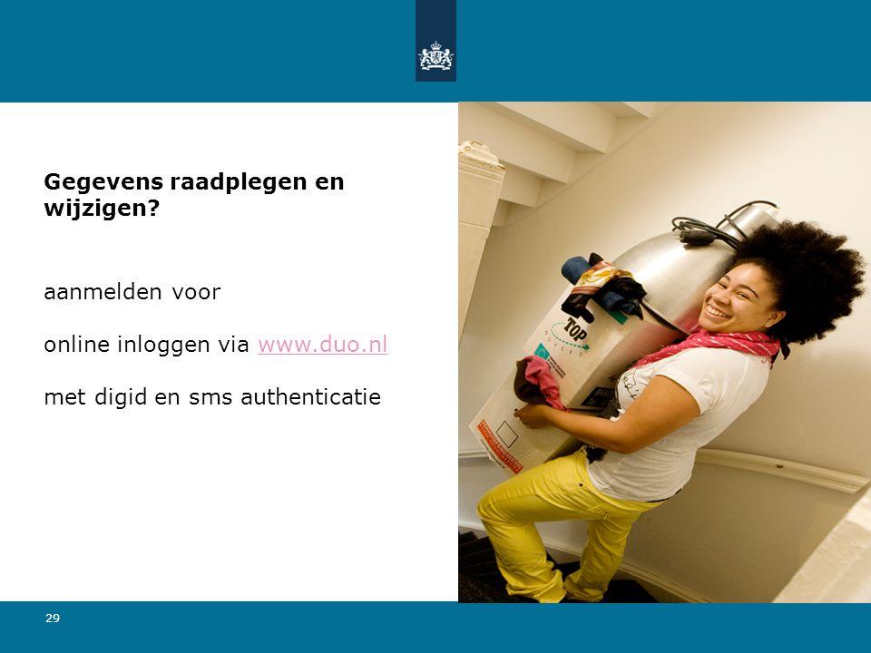 29 Gegevens raadplegen en wijzigen? aanmelden voor online inloggen via www.duo.nl met digid en sms authenticatiewww.duo.nl