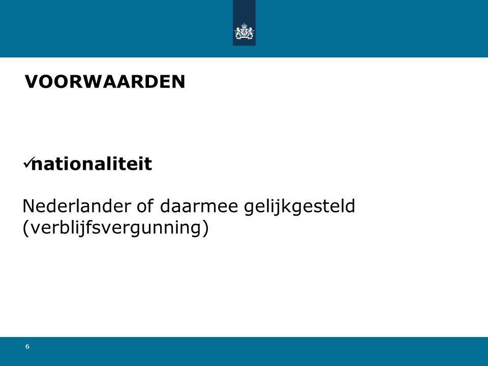 6 VOORWAARDEN nationaliteit Nederlander of daarmee gelijkgesteld (verblijfsvergunning)