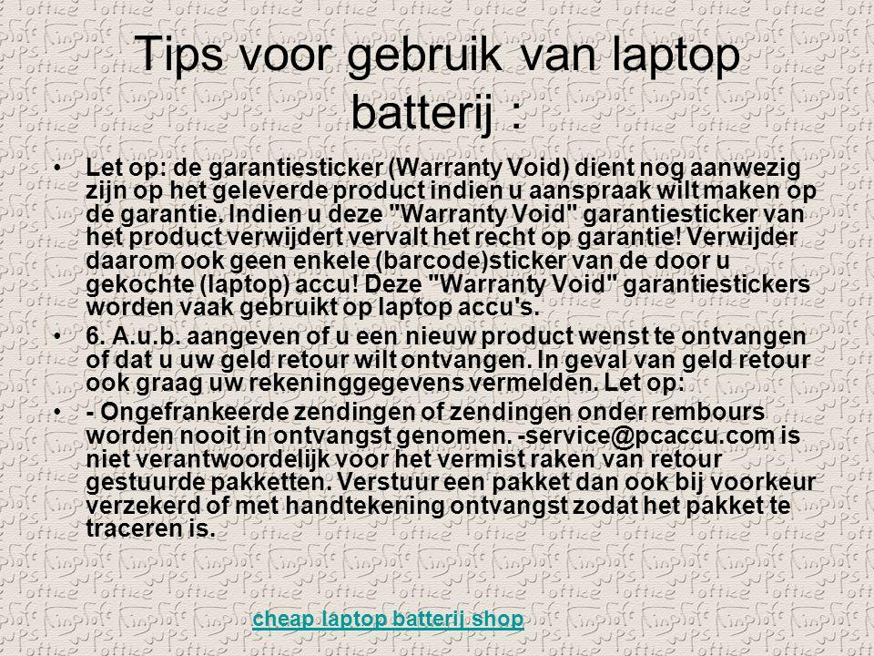 Tips voor gebruik van laptop batterij : Let op: de garantiesticker (Warranty Void) dient nog aanwezig zijn op het geleverde product indien u aanspraak