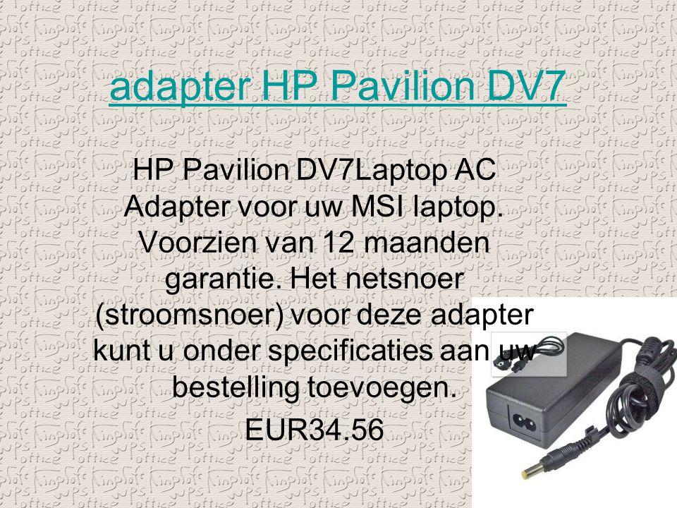 adapter HP Pavilion DV7 HP Pavilion DV7Laptop AC Adapter voor uw MSI laptop. Voorzien van 12 maanden garantie. Het netsnoer (stroomsnoer) voor deze ad