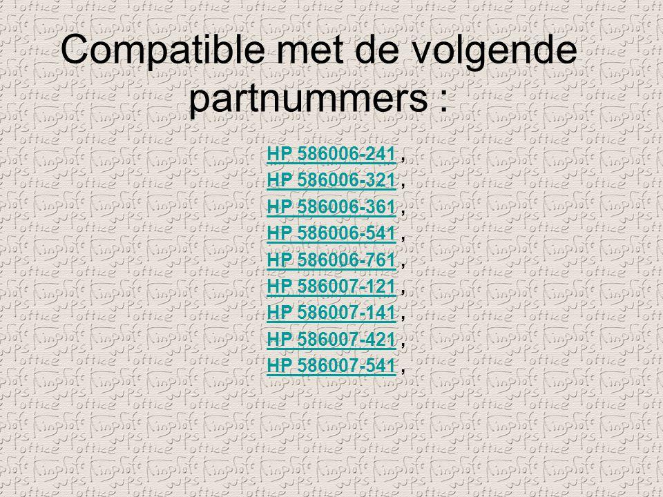 Compatible met de volgende partnummers : HP 586006-241HP 586006-241, HP 586006-321HP 586006-321, HP 586006-361HP 586006-361, HP 586006-541HP 586006-54