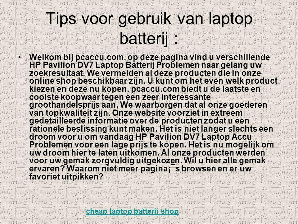 Tips voor gebruik van laptop batterij : Welkom bij pcaccu.com, op deze pagina vind u verschillende HP Pavilion DV7 Laptop Batterij Problemen naar gela