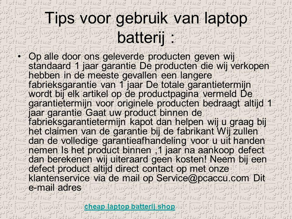 Tips voor gebruik van laptop batterij : Op alle door ons geleverde producten geven wij standaard 1 jaar garantie De producten die wij verkopen hebben