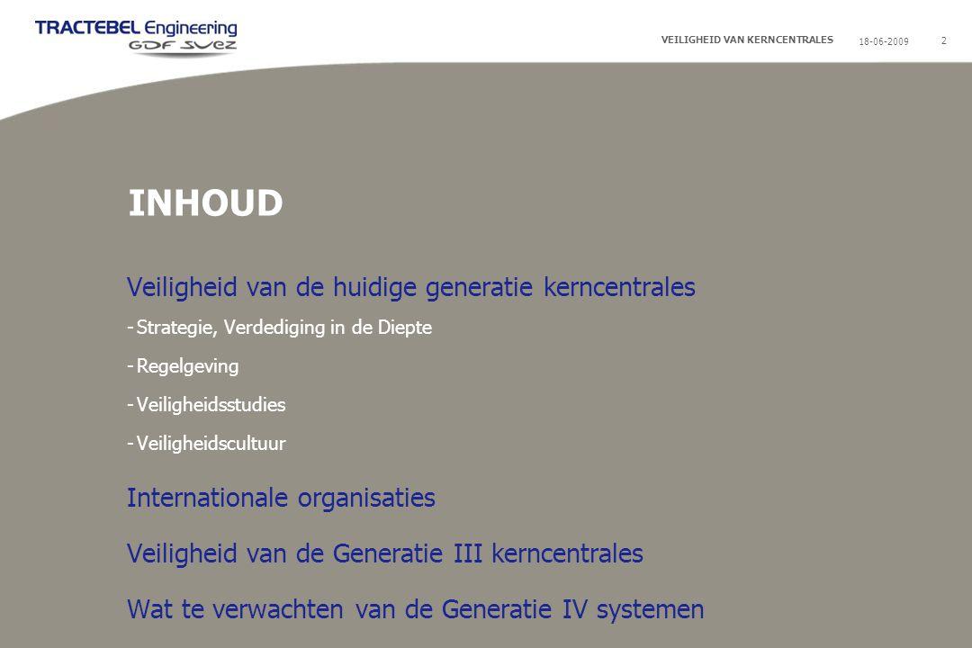 18-06-200943 VEILIGHEID VAN KERNCENTRALES Generatie III kerncentrales Zijn Generatie III kerncentrales veiliger dan de huidige centrales .