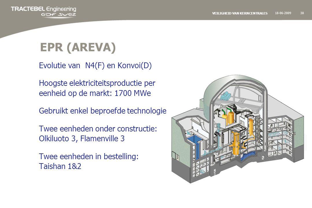 18-06-200938 VEILIGHEID VAN KERNCENTRALES EPR (AREVA) Evolutie van N4(F) en Konvoi(D) Hoogste elektriciteitsproductie per eenheid op de markt: 1700 MWe Gebruikt enkel beproefde technologie Twee eenheden onder constructie: Olkiluoto 3, Flamenville 3 Twee eenheden in bestelling: Taishan 1&2