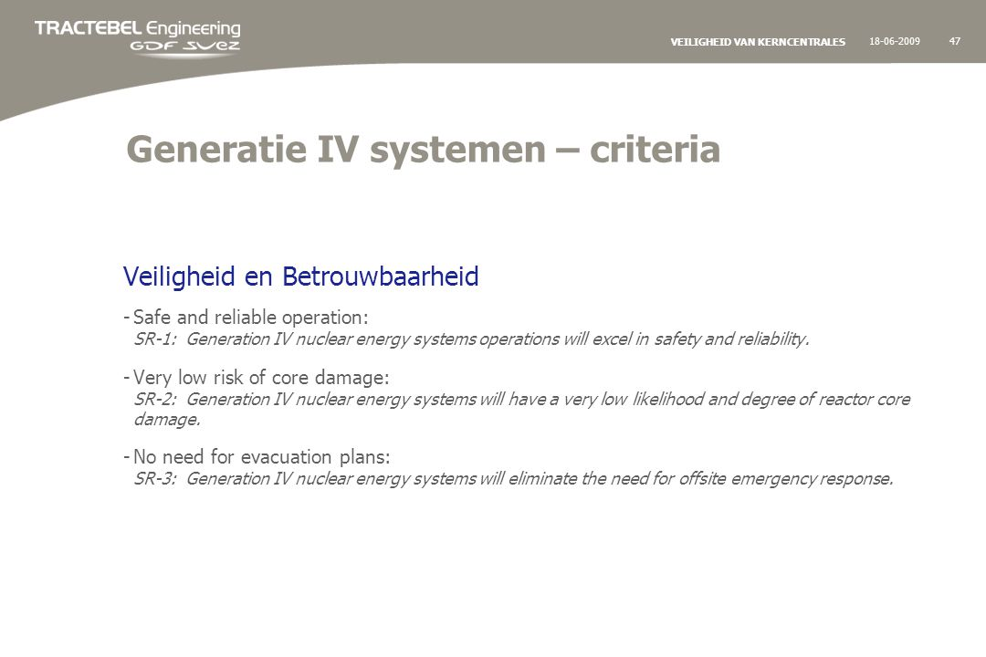 18-06-200947 VEILIGHEID VAN KERNCENTRALES Generatie IV systemen – criteria Veiligheid en Betrouwbaarheid -Safe and reliable operation: SR-1: Generation IV nuclear energy systems operations will excel in safety and reliability.