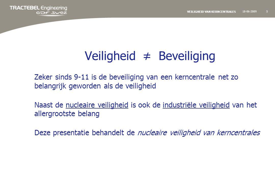 18-06-200916 VEILIGHEID VAN KERNCENTRALES Veiligheid… in ontwerp én tijdens uitbating Oorspronkelijk ontwerp, aanpassingen aan ontwerp: -Voldoet de installatie aan de van kracht zijnde regelgeving.