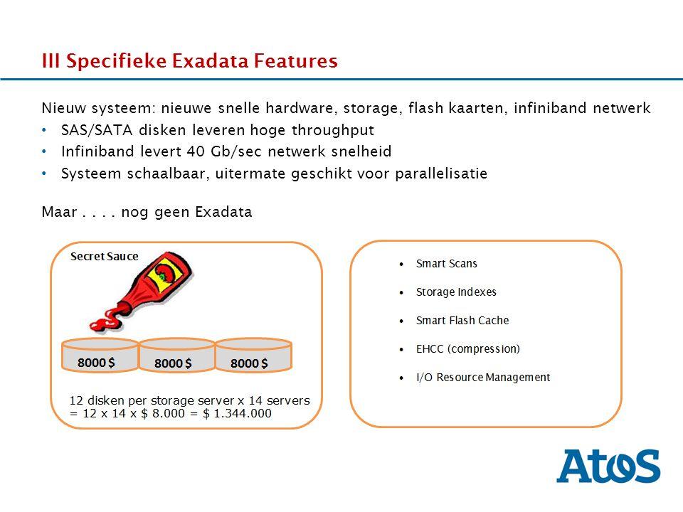 17-11-2011 III Specifieke Exadata Features Nieuw systeem: nieuwe snelle hardware, storage, flash kaarten, infiniband netwerk SAS/SATA disken leveren hoge throughput Infiniband levert 40 Gb/sec netwerk snelheid Systeem schaalbaar, uitermate geschikt voor parallelisatie Maar....