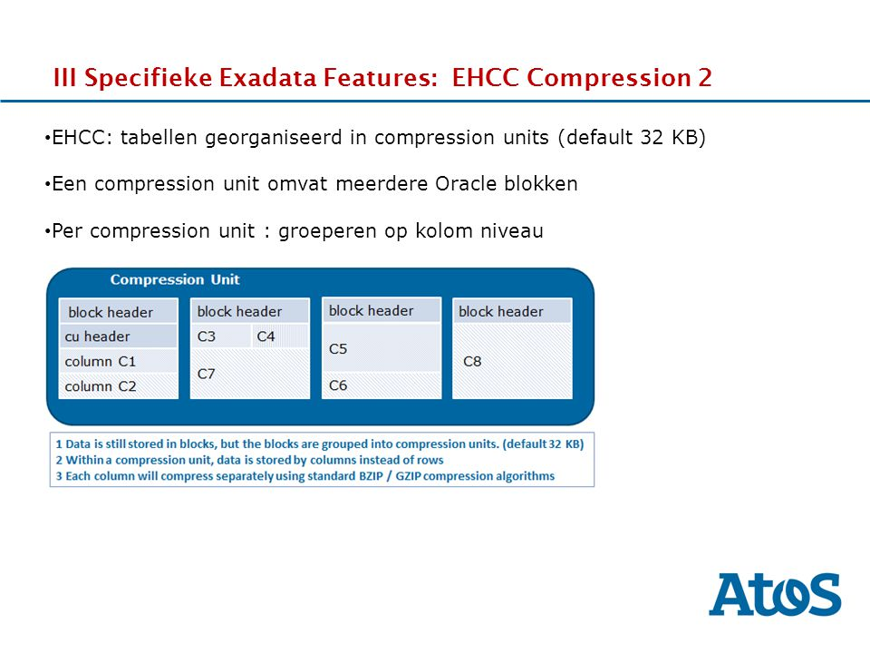 17-11-2011 III Specifieke Exadata Features: EHCC Compression 2 EHCC: tabellen georganiseerd in compression units (default 32 KB) Een compression unit