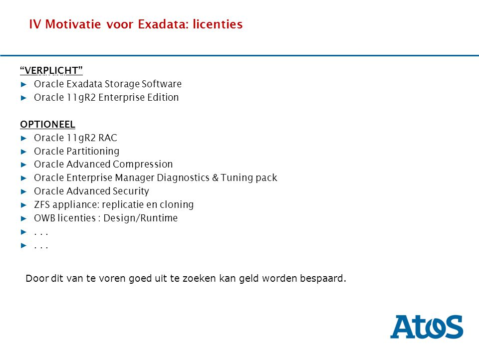 "17-11-2011 IV Motivatie voor Exadata: licenties ""VERPLICHT"" ▶ Oracle Exadata Storage Software ▶ Oracle 11gR2 Enterprise Edition OPTIONEEL ▶ Oracle 11g"