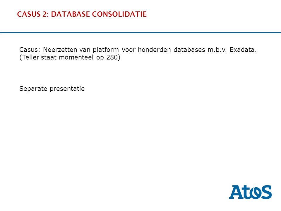 17-11-2011 CASUS 2: DATABASE CONSOLIDATIE OverviewThe SituationBenefitsExperience DdDd Casus: Neerzetten van platform voor honderden databases m.b.v.