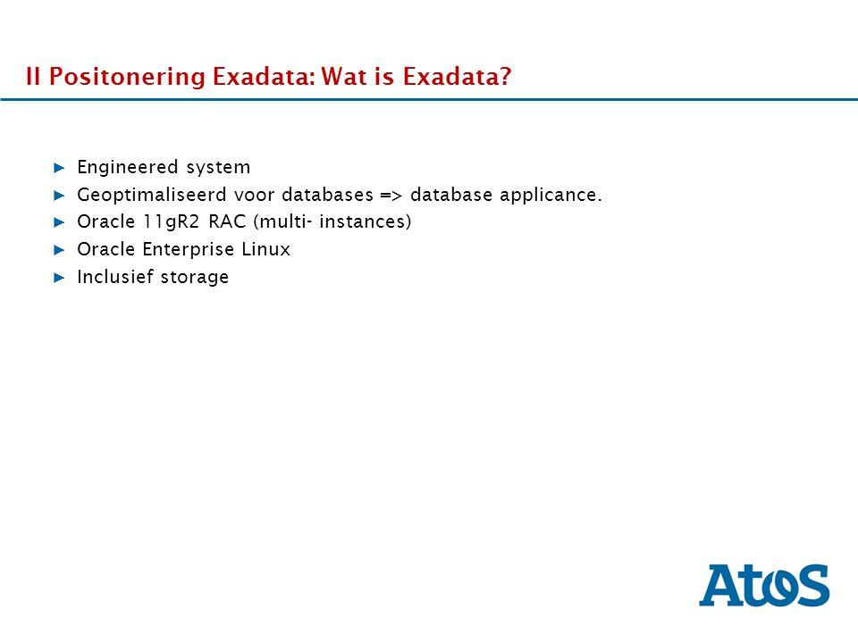 17-11-2011 II Exadata ontwikkeling II DDdDDd Exadata ontwikkeling: Hardware (meer memory, flash, storage, cpu) Software (uitbreiding mogelijkheden) Beheer (patching, monitoring, deployment.